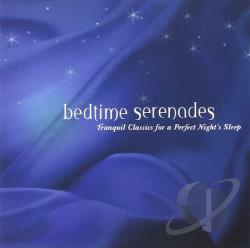 Bedtime Serenades - Bedtime Serenades: Tranquil Classics for the Perfect Night's Sleep CD Cover Art
