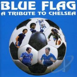 Chelsea F.C. & Supporters - Chelsea Fc: Blue Flag (A Tribute To Chels CD Cover Art
