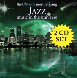Ultimate Most Relaxing Jazz Music in the Universe CD Cover Art