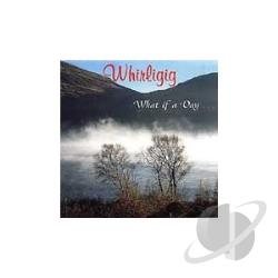 Whirligig - What If a Day... CD Cover Art