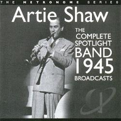 Shaw, Artie - Complete Spotlight Band 1945 Broadcasts CD Cover Art