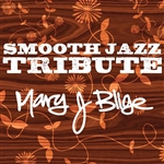 Smooth Jazz All Stars - Mary J. Blige Smooth Jazz Tribute CD Cover Art