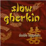 Slow Gherkin - Double Happiness DB Cover Art