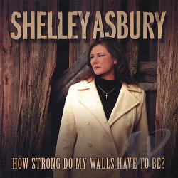 Asbury, Shelley - How Strong Do My Walls Have To Be CD Cover Art