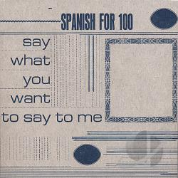 Spanish For 100 - Say What You Want to Say to Me CD Cover Art