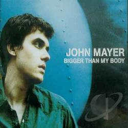 Mayer, John - Bigger Than My Body CD Cover Art
