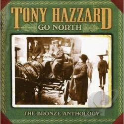 Hazzard, Tony - Go North: The Bronze Anthology CD Cover Art