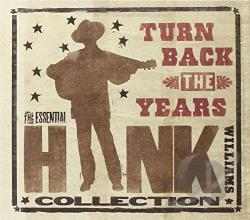 Williams, Hank - Turn Back the Years: The Essential Hank Williams Collection CD Cover Art