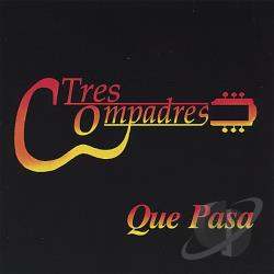 Tres Compadres - Que Pasa CD Cover Art