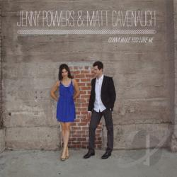 Cavenaugh, Matt / Powers, Jenny - Gonna Make You Love Me CD Cover Art