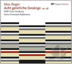 Ndr Choir Hamburg / Rademann / Reger - Max Reger: Acht geistliche Gesange, Op. 138 CD Cover Art