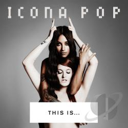 Icona Pop � This is� Icona Pop