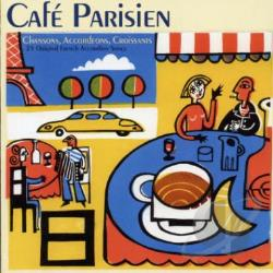 Cafe Parisien - Chansons, Accordions, Croissants: 25 Original French Accordion Songs CD Cover Art