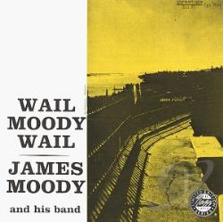 Moody, James - Wail Moody, Wail CD Cover Art