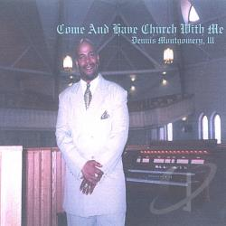 Dennis Montgomery, III - Come And Have Church With Me CD Cover Art