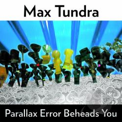 Tundra, Max - Parallax Error Beheads You LP Cover Art