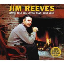 Reeves, Jim - Have I Told You Lately That I Love You CD Cover Art