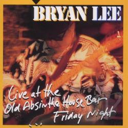 Lee, Bryan - Live at the Old Absinthe House Bar: Friday Night CD Cover Art
