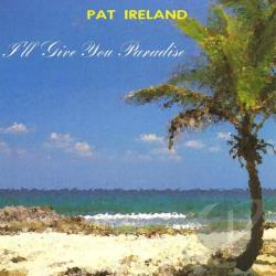Ireland, Pat - I'll Give You Paradise CD Cover Art