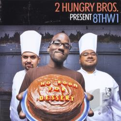 2 Hungry Bros Present 8thw1 - No Room For Dessert CD Cover Art