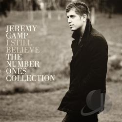 Camp, Jeremy - I Still Believe: The Number Ones Collection CD Cover Art
