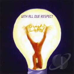 Bright Lights - With All Due Respect CD Cover Art