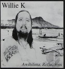 K, Willie - Awihilima: Reflections CD Cover Art