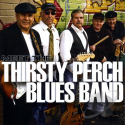 Thirsty Perch Blues Band - Meet The Thirsty Perch Blues Band CD Cover Art