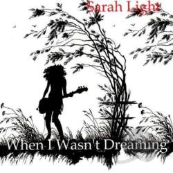 Light, Sarah - When I Wasn't Dreaming CD Cover Art