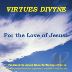 Virtues Divyne - For The Love Of Jesus! CD Cover Art