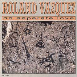 Vazquez, Roland - No Separate Love CD Cover Art