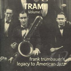 Frankie Trumbauer - Tram!, Vol. 1: Frank Trumbauers ...