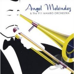 Melendez, Angel & The 911 Mambo - Angel Melendez & The 911 Mambo Orchestra CD Cover Art