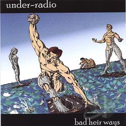 Under-Radio - Bad-Heir Way CD Cover Art