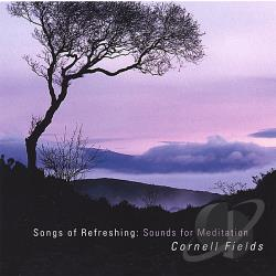 Fields, Cornell - Songs Of Refreshing: Sounds For Meditation CD Cover Art