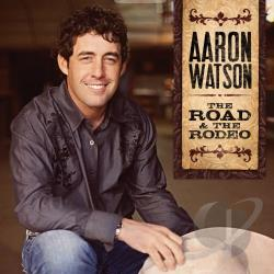 Watson, Aaron - Road & the Rodeo CD Cover Art