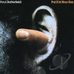 Butterfield, Paul - Put It in Your Ear CD Cover Art