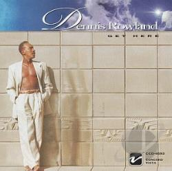 Rowland, Dennis - Get Here CD Cover Art