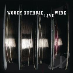 Guthrie, Woody - Live Wire: Woody Guthrie in Performance 1949 CD Cover Art