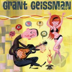 Geissman, Grant - Say That CD Cover Art
