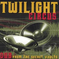 Twilight Circus - Dub from the Secret Vaults CD Cover Art
