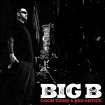 Big B - Good Times & Bad Advice CD Cover Art