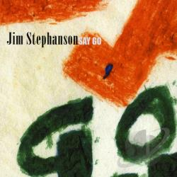 Stephanson, Jim - Say Go CD Cover Art