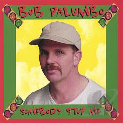 Palumbo, Bob - Somebody Stop Me CD Cover Art