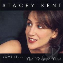 Kent, Stacey - Love Is...The Tender Trap CD Cover Art