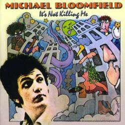 Bloomfield, Mike - It's Not Killing Me CD Cover Art