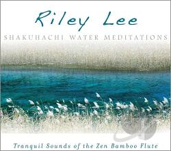 Lee, Riley - Shakuhachi Water Meditations CD Cover Art