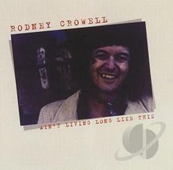 Crowell, Rodney - Ain't Living Long Like This CD Cover Art