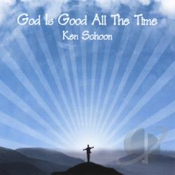 Schoon, Ken - God Is Good All The Time CD Cover Art