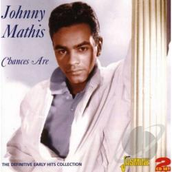Mathis, Johnny - Chances Are: The Definiitive Early Hits Collection CD Cover Art